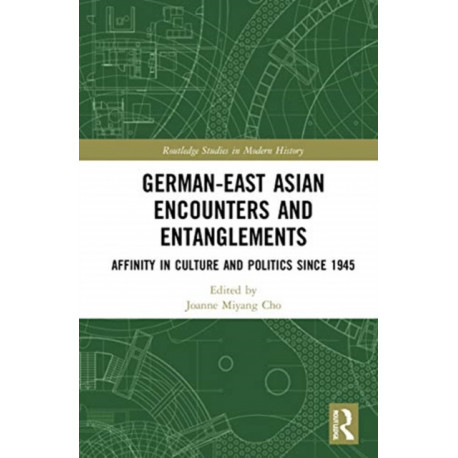 German-East Asian Encounters and Entanglements: Affinity in Culture and Politics Since 1945