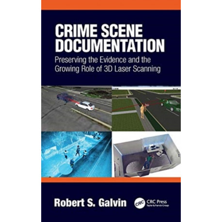 Crime Scene Documentation: Preserving the Evidence and the Growing Role of 3D Laser Scanning