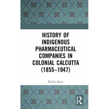 History of Indigenous Pharmaceutical Companies in Colonial Calcutta (1855-1947)