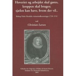 Hoveriet og arbejdet skal gøres, kroppen skal bruges - sjælen kan have, hvem der vil: Biskop Peder Herslebs visitatsindberetninger 1739-1745