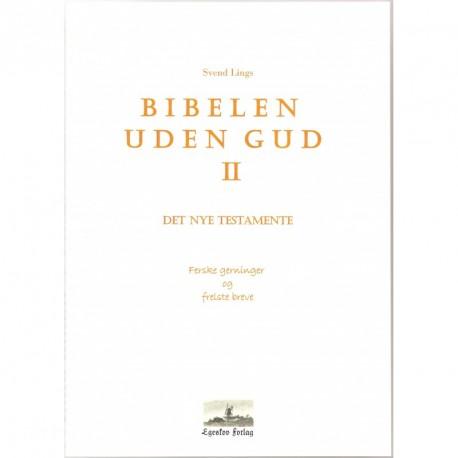 Bibelen uden Gud - Det Nye Testamente: Ferske gerninger og frelste breve (Bind 2)