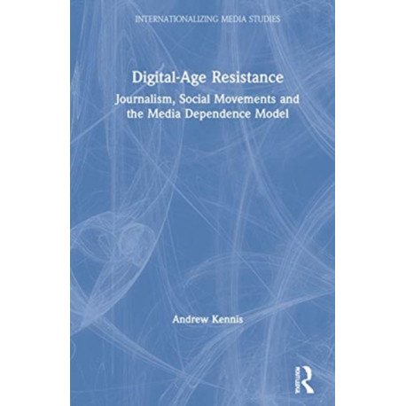 Digital-Age Resistance: Journalism, Social Movements and the Media Dependence Model