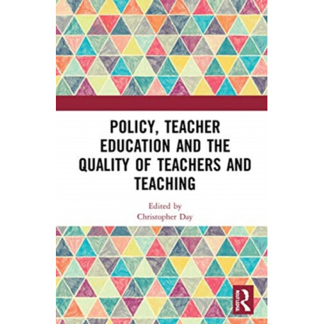 Policy, Teacher Education and the Quality of Teachers and Teaching