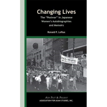 """Changing Lives - The """"Postwar"""" in Japanese Women's  Autobiographies and Memoirs: The ?Postwar? in Japanese Women?s Autobiographies and Memoirs"""