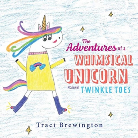 The Adventures of a Whimsical Unicorn Named Twinkle Toes