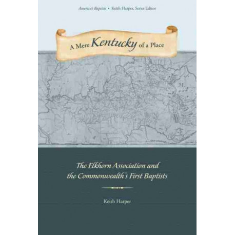 A Mere Kentucky of a Place: The Elkhorn Association and the Commonwealth's First Baptists
