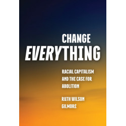 Change Everything: Racial Capitalism and the Case for Abolition