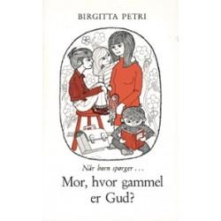 Mor, hvor gammel er Gud: når børn spørger -