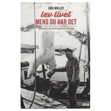 Lev livet mens du har det: en danskers oplevelser i Grønland 1953-1979