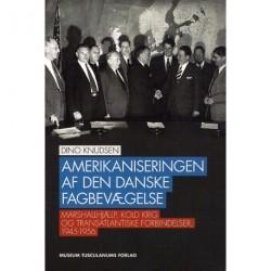 Amerikaniseringen af den danske fagbevægelse: Marshallhjælp, kold krig og transatlantiske fagforeningsforbindelser, 1945-1956