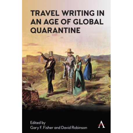 Travel Writing in an Age of Global Quarantine: Travels in Isolation