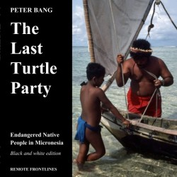 The last turtle party: Endangered Native People in Micronesia - Black and white edition.