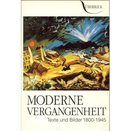 Moderne Vergangenheit: Texte und Bilder 1800-1945