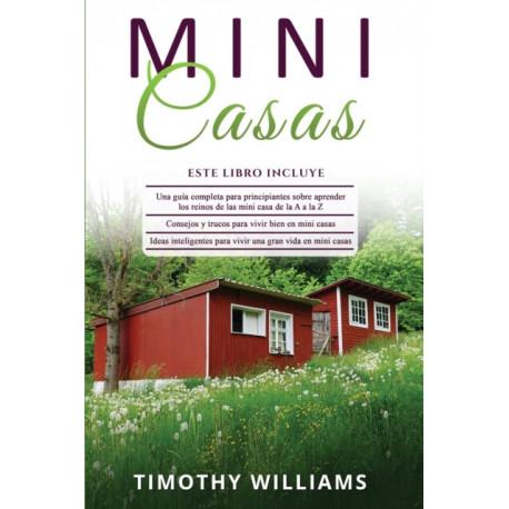 Mini Casas: 3 en 1- Una guia completa para principiantes+ Consejos y trucos para vivir bien en mini casas+ Ideas inteligentes para vivir una gran vida en mini casas