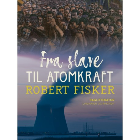 Fra slave til atomkraft