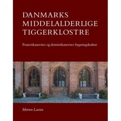Danmarks middelalderlige tiggerklostre: Franciskanernes og dominikanernes bygningkultur