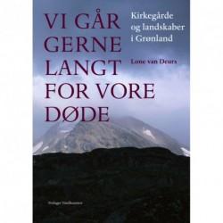 Vi går gerne langt for vore døde: Et essay om kirkegårde og landskaber i Grønland