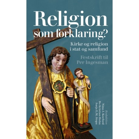Religion som forklaring : Kirke og religion i stat og samfund. Festskrift til Per Ingesman