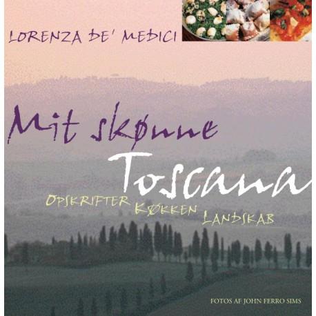 Mit Toscana: Opskrifter, køkken, landskab