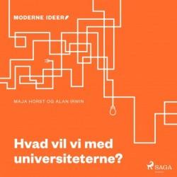 Moderne Idéer: Hvad vil vi med universiteterne