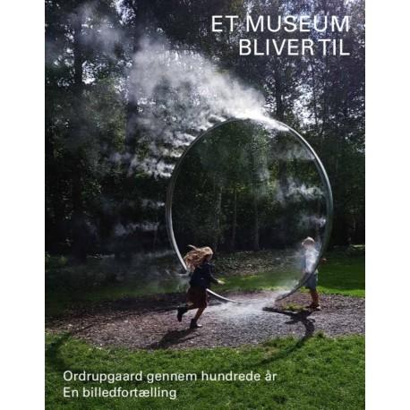 Et museum bliver til: Ordrupgaard gennem hundrede a r. En billedfortælling