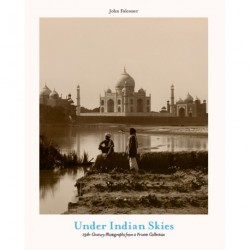 Under Indian Skies: 19th Century Photographs from a Private Collection
