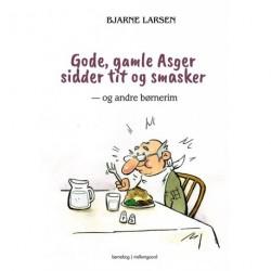 Gode, gamle Asger sidder tit og smasker: og andre børnerim