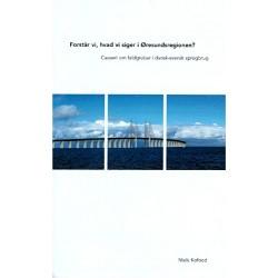 Forstår vi, hvad vi siger i Øresundsregionen: causeri om faldgruber i dansk-svensk sprogbrug