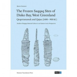 Meddelelser om Grønland - The frozen Saqqaq sites of Disko Bay, West greenland: Qeqertasussuk and Qajaa (2400-900 BC) - studies of Saqqaq material culture in an Eastern Arctic perspective (Vol. 45)