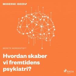 Moderne Idéer: Hvordan skaber vi fremtidens psykiatri?