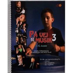 På vej til musik - 5.-6. klasse: en ide- og inspirationsbog for vikaren, den ufaglærte, den faglærte (Bind 3)