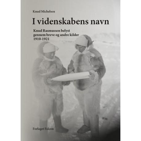 I videnskabens navn: Knud Rasmussen belyst gennem breve og andre kilde 1910-1921