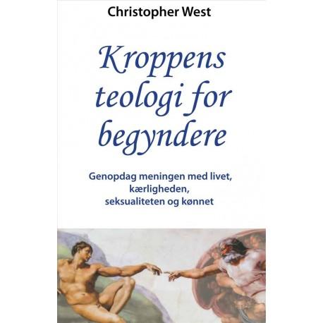 Kroppens teologi for begyndere: Genopdag meningen med livet, kærligheden, seksualiteten og kønnet