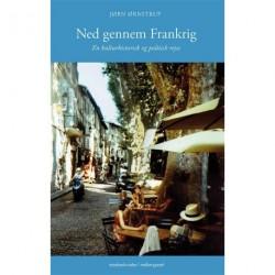 Ned gennem Frankrig: En kulturhistorisk og politisk rejse