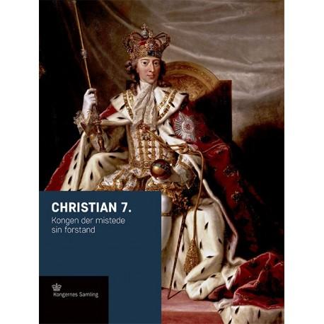 Christian 7.: Kongen der mistede sin forstand