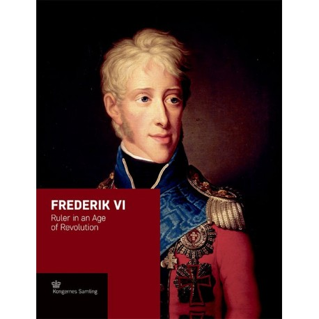 Frederik VI: Ruler in an Age of Revolution