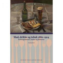 Mad, drikke og tobak 1880-1914: Forbrugsmønstre, kultur og diskurser