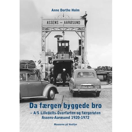 Da færgen byggede bro: A/S Lillebelts-Overfarten og færgeruten Assens-Aarøsund 1920-1972