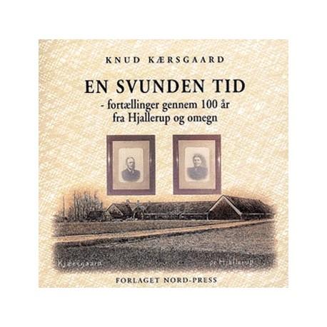 En svunden tid: fortællinger gennem 100 år fra Hjallerup og omegn
