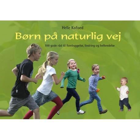 Børn på naturlig vej: 100 gode råd til forebyggelse, lindring og helbredelse