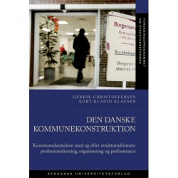 Den danske kommunekonstruktion: Kommunedannelsen med og efter strukturreformen: professionalisering, organisering og performance