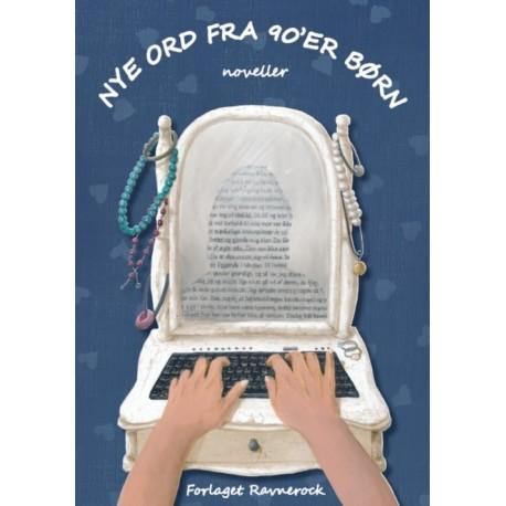 Nye ord fra 90'er-børn: noveller skrevet af unge mellem 12 og 15 år - på Faaborg-Midtfyn bibliotekernes forfatterskole