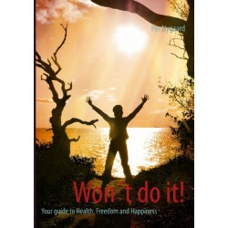 Won´t do it!: Your guide to Health, Freedom and Happiness