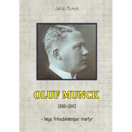 Oluf Munck: - læge, frihedskæmper, martyr