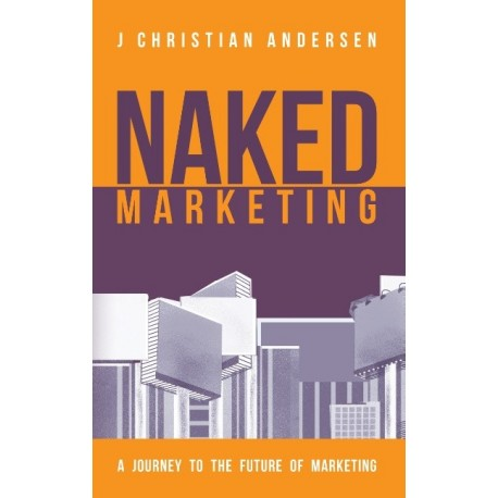Naked Marketing: A journey to the future of marketing