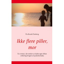 Ikke flere piller, mor: En roman, der ønsker at skabe øget debat omkring brugen af psykofarmaka