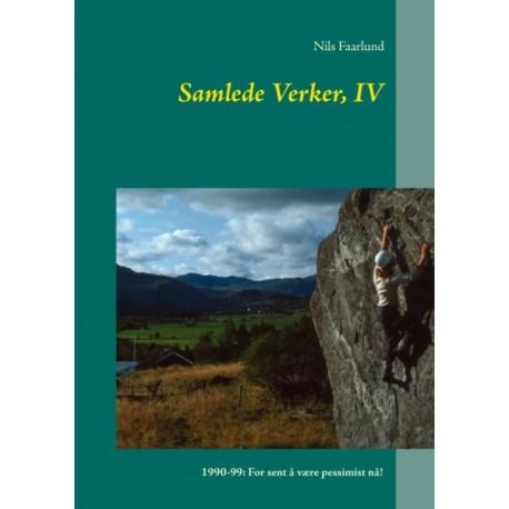 Samlede Verker, IV: 1990-99: For sent å være pessimist nå!