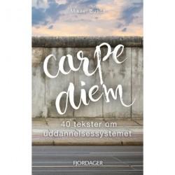 Carpe Diem: 40 tekster om uddannelsessystemet