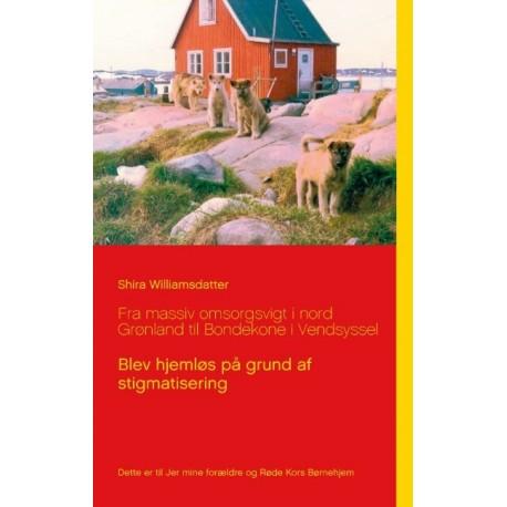 Fra massiv omsorgsvigt i nord Grønland til Bondekone i Vendsyssel: Blev hjemløs på grund af stigmatisering