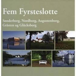 Fem fyrsteslotte: Sønderborg, Nordborg, Augustenborg, Gråsten og Glücksborg